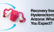 Recovery from Hysterectomy in Arizona: What Can You Expect?